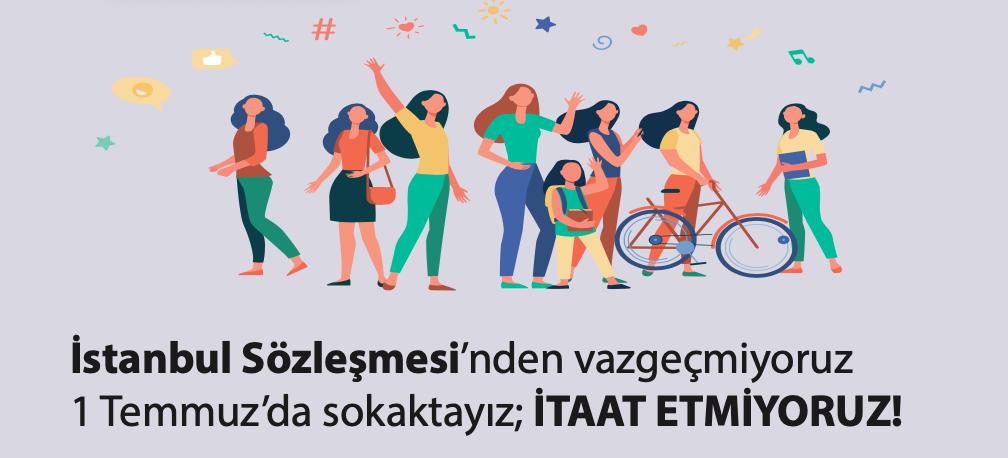 İstanbul Sözleşmesini Uygula Kampanya Grubu: İstanbul Sözleşmesi'nden vazgeçmiyoruz! 1 Temmuz'da sokaktayız; İtaat Etmiyoruz!