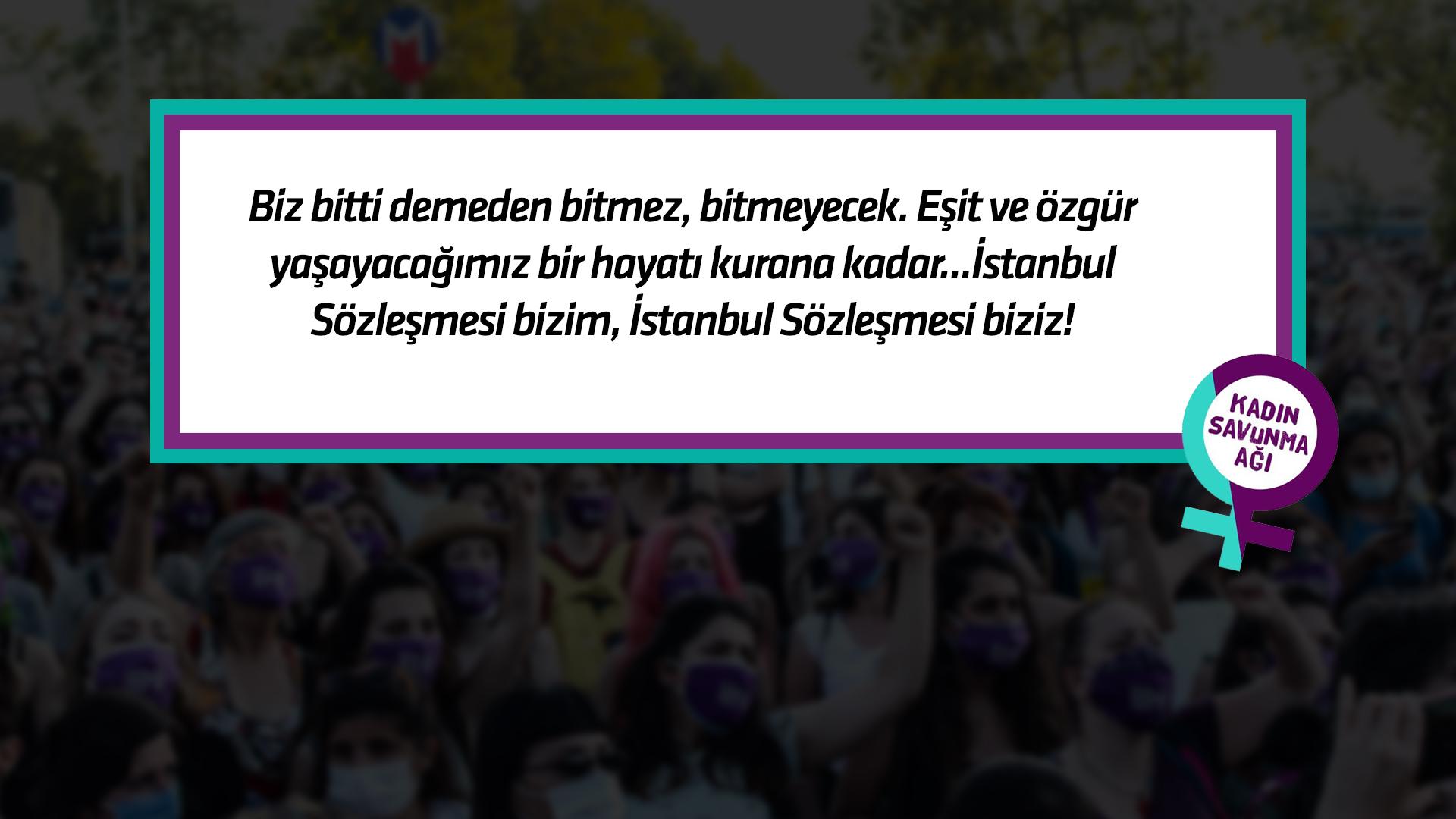 Biz bitti demeden bitmez. Vazgeçmiyoruz! İstanbul Sözleşmesi biziz!